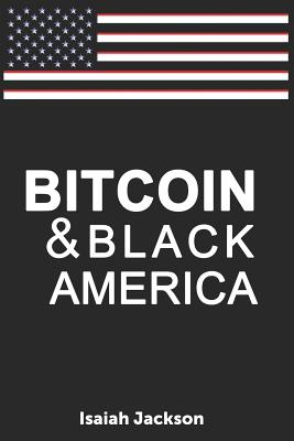 Click for more detail about Bitcoin & Black America by Isaiah Jackson