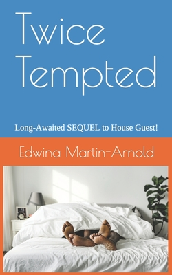 Book Cover Twice Tempted: Long Awaited SEQUEL to House Guest! by Edwina Martin-Arnold