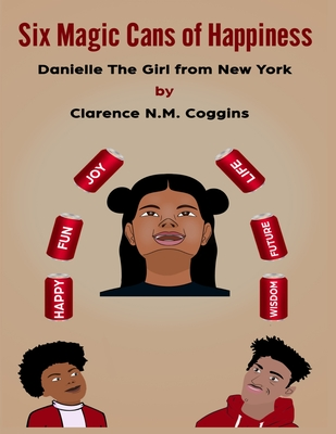 Click for more detail about Six Magic Cans of Happiness: Danielle the Girl From NY by Clarence N.M. Coggins