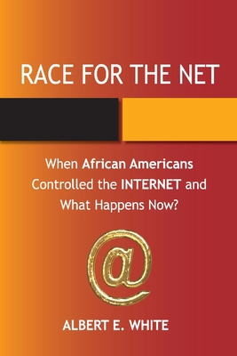 Book Cover Race for the Net: When African Americans Controlled the Internet and What Happens Now? by Albert E. White