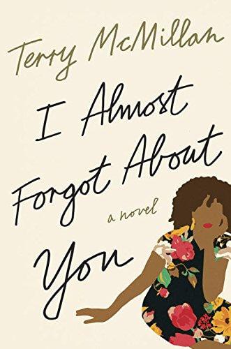 Click for more detail about I Almost Forgot about You by Terry McMillan