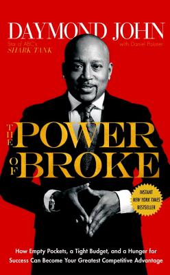 Click for more detail about The Power of Broke: How Empty Pockets, a Tight Budget, and a Hunger for Success Can Become Your Greatest Competitive Advantage by Daymond John