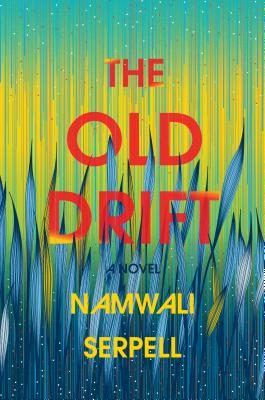 Click for more detail about The Old Drift: A Novel by Namwali Serpell