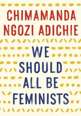 Click for more detail about We Should All Be Feminists by Chimamanda Ngozi Adichie