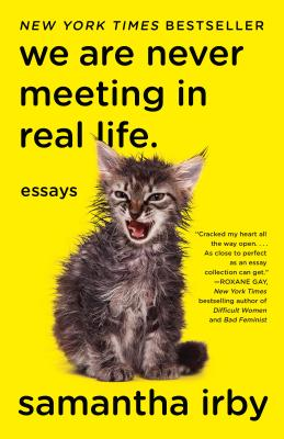 Click for more detail about We Are Never Meeting in Real Life.: Essays by samantha irby