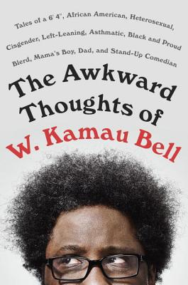 Click for more detail about Awkward Thoughts of W. Kamau Bell by W. Kamau Bell