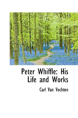 Click for more detail about Peter Whiffle: His Life and Works by Carl Van Vechten
