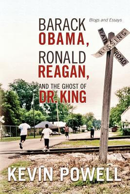 Click for more detail about Barack Obama, Ronald Reagan, And The Ghost Of Dr. King: Blogs And Essays by Kevin Powell