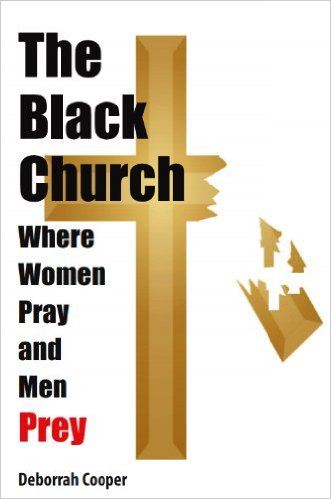 Click for more detail about The Black Church: Where Women Pray And Men Prey by Deborrah Cooper