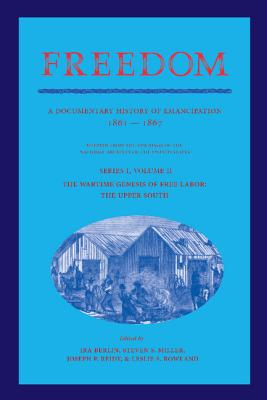 Book Cover Freedom: Volume 2, Series 1: The Wartime Genesis of Free Labor: The Upper South: A Documentary History of Emancipation, 1861-1867 by Ira Berlin