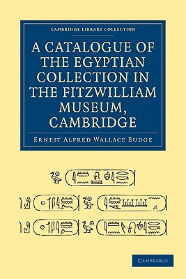 Book Cover A Catalogue of the Egyptian Collection in the Fitzwilliam Museum, Cambridge by E. A. Wallace Budge