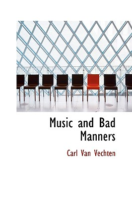 Click for more detail about Music and Bad Manners by Carl Van Vechten