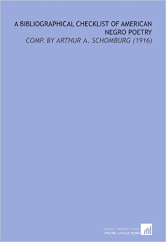 Click for more detail about A Bibliographical Checklist of American Negro Poetry: Comp  (1916) by Arturo Alfonso Schomburg