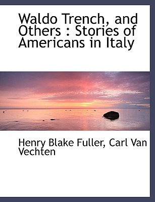 Click for more detail about Waldo Trench, and Others: Stories of Americans in Italy by Carl Van Vechten