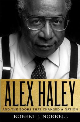 Click for more detail about Alex Haley: And The Books That Changed A Nation by Robert J. Norrell