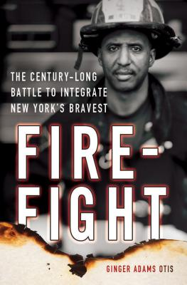 Click for more detail about Firefight: The Century-Long Battle to Integrate New York's Bravest by Ginger Adams Otis
