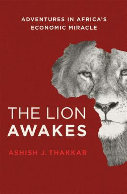 Click for more detail about The Lion Awakes: Adventures in Africa's Economic Miracle by Ashish J. Thakkar