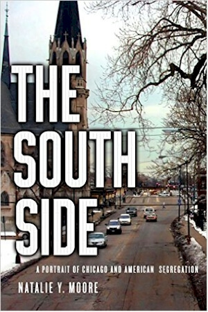 Click for more detail about The South Side: A Portrait of Chicago and American Segregation by Natalie Y. Moore