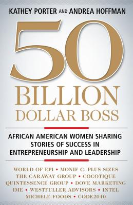 Click for a larger image of 50 Billion Dollar Boss: African American Women Sharing Stories of Success in Entrepreneurship and Leadership