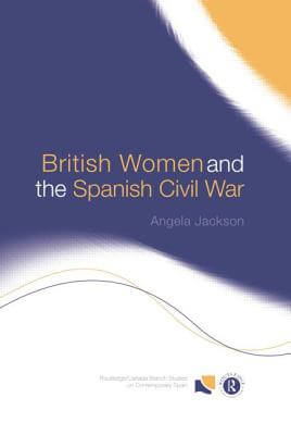 Click for more detail about British Women and the Spanish Civil War by Angela Jackson
