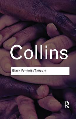 Click for more detail about Black Feminist Thought: Knowledge, Consciousness, and the Politics of Empowerment by Patricia Hill Collins