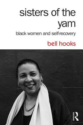 Click for more detail about Sisters of the Yam: Black Women and Self-Recovery by bell hooks