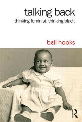Click for more detail about Talking Back: Thinking Feminist, Thinking Black by bell hooks