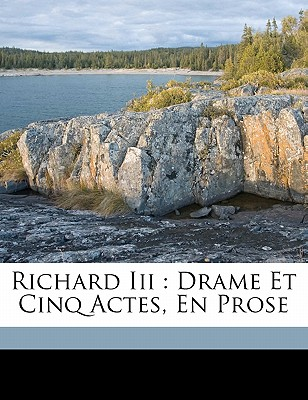Click for a larger image of Richard III: drame et cinq actes, en prose (French Edition)