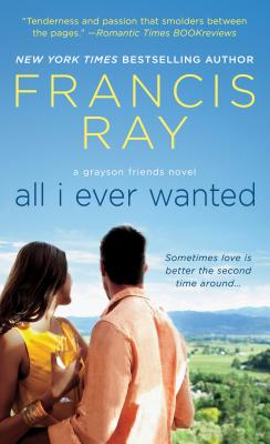 Click for more detail about All I Ever Wanted (Grayson Friends Series, Book 8) by Francis Ray