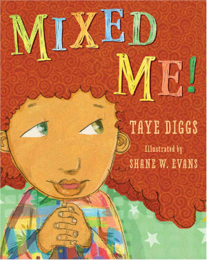 Mixed Me! by Taye Diggs, Illustrated by Shane W. Evans