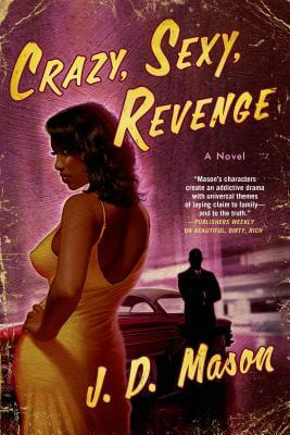 Book Cover Crazy, Sexy, Revenge: A Novel by J.D. Mason