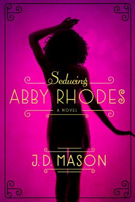 Click for more detail about Seducing Abby Rhodes by J.D. Mason