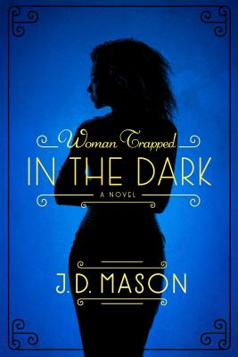 Click for more detail about The Woman Trapped in the Dark by J.D. Mason