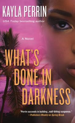 Book Cover What's Done in Darkness: A Novel by Kayla Perrin