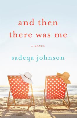 Click for more detail about And Then There Was Me: A Novel by Sadeqa Johnson
