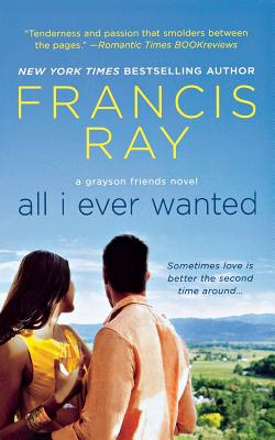 Click for more detail about All I Ever Wanted: A Grayson Friends Novel by Francis Ray