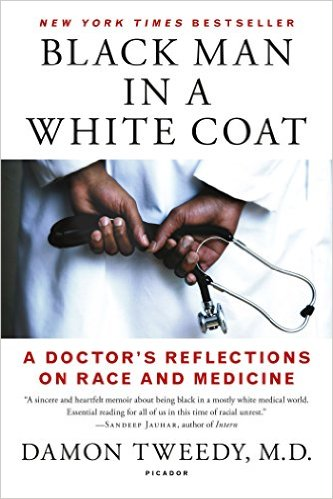 Click for more detail about Black Man in a White Coat: A Doctor's Reflections on Race and Medicine by Damon Tweedy