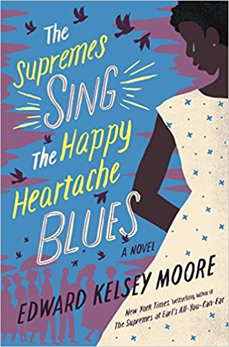 Click for more detail about The Supremes Sing the Happy Heartache Blues: A Novel by Edward Kelsey Moore