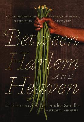 Book Cover Between Harlem and Heaven: Afro-Asian-American Cooking for Big Nights, Weeknights, and Every Day by Alexander Smalls and JJ Johnson, with Veronica Chambers