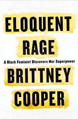 Click for more detail about Eloquent Rage: A Black Feminist Discovers Her Superpower by Brittney Cooper
