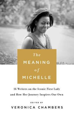 Click for a larger image of The Meaning of Michelle: 16 Writers on the Iconic First Lady and How Her Journey Inspires Our Own