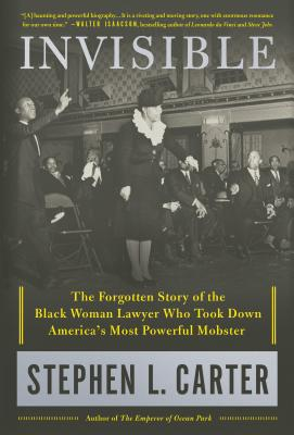 Click for more detail about Invisible: The Forgotten Story of the Black Woman Lawyer Who Took Down America's Most Powerful Mobster by Stephen L. Carter