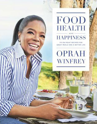Book Cover Food, Health, and Happiness: 115 On-Point Recipes for Great Meals and a Better Life by Oprah Winfrey