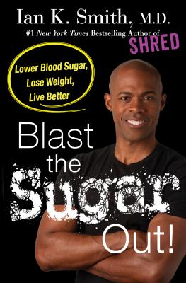 Click for more detail about Blast the Sugar Out!: Lower Blood Sugar, Lose Weight, Live Better by Ian K. Smith