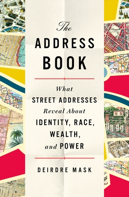 Click for more detail about The Address Book: What Street Addresses Reveal about Identity, Race, Wealth, and Power by Deirdre Mask