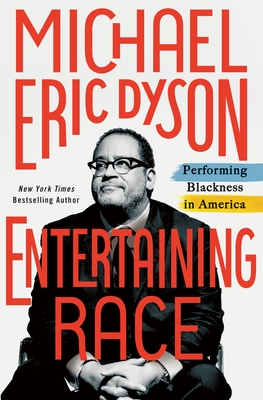Book Cover Entertaining Race: Performing Blackness in America by Michael Eric Dyson