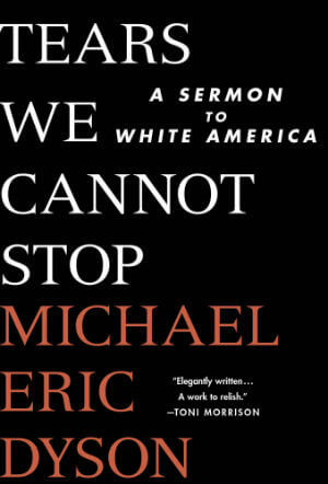 Click for a larger image of Tears We Cannot Stop: A Sermon to White America