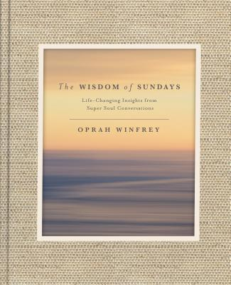 Click for more detail about The Wisdom of Sundays: Life-Changing Insights from Super Soul Conversations by Oprah Winfrey