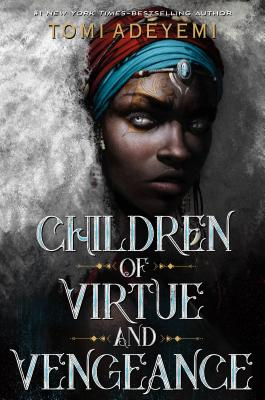 Click for more detail about Children of Virtue and Vengeance by Tomi Adeyemi