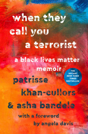 Click for more detail about When They Call You a Terrorist: A Black Lives Matter Memoir by Patrisse Khan-Cullors and asha bandele